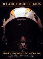 18267 - Wise, A. - Jet Age Flight Helmets: Aviation Headgear in the Modern Age