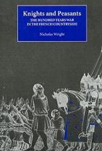 18345 - Wright, N. - Knights and Peasants. The Hundred Years War in the French Countryside