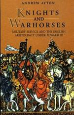 18346 - Ayton, A. - Knights and Warhorses. Military Service and the English Aristocracy under Edward III