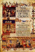 18353 - Boulton, D. - Knights of the Crown. The monarchical orders of knighthood in later medieval Europe 1325-1520 (The)