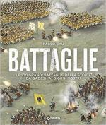 18469 - Cau, P. - Battaglie. Le 100 grandi battaglie della storia da Qadesh ai giorni nostri