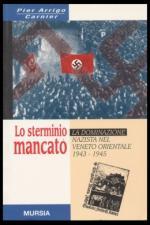 18520 - Carnier, P. - Sterminio mancato. La dominazione nazista nel Veneto orientale (Lo)