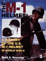 18614 - Reynosa, M. - M-1 Helmet. A History of te US M-1 Helmet in WWII (The)