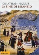 18816 - Harris, J. - Fine di Bisanzio (La)
