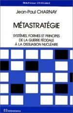 18858 - Charnay, J.P. - Metastrategie. Systemes formes et principes de la guerre feodale a' la dissuasion nucleaire