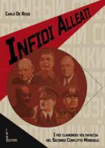 18866 - De Risio, C. - Infidi alleati. I piu' clamorosi voltafaccia del secondo conflitto mondiale