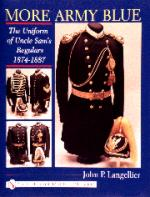 18989 - Langellier, J. - More Army Blue. The Uniform of Uncle Sam's Regulars 1874-1887