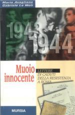 19019 - Avagliano-Le Moli, M.-G. - Muoio innocente. Lettere di caduti della Resistenza a Roma