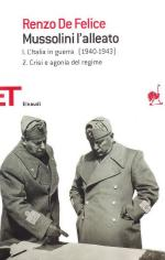 19030 - De Felice, R. - Mussolini - L'Alleato (Vol I Tomo II) Crisi e agonia del regime 1940-1943