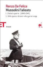 19031 - De Felice, R. - Mussolini - L'Alleato (Vol I Tomo I) Dalla guerra breve alla guerra lunga 1940-1943