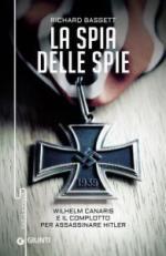 19034 - Bassett, R. - Spia delle Spie. Wilhelm Canaris e il complotto per assassinare Hitler (La)