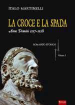 19336 - Martinelli, I. - Croce e la spada. Anno Domini 1117-1128 Vol 1 (La)
