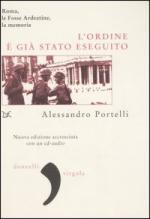 19383 - Portelli, A. - Ordine e' gia' stato eseguito. Roma, le Fosse Ardeatine, la memoria (L')