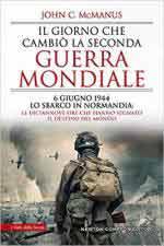 19386 - Mc Manus, J. - Giorno che cambio' la Seconda Guerra Mondiale. 6 giugno 1944 lo sbarco in Normandia: le diciannove ore che hanno segnato il destino del mondo