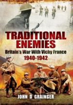 19410 - Grainger, J.D. - Traditional Enemies. Britain's War With Vichy France 1940-42