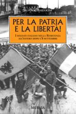 19629 - Bartolini, A. - Per la Patria e la liberta'. I soldati italiani all'estero nella resistenza