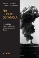 19630 - Gonzaga di Cirella, A.C. - Per l'onore dei Savoia. 1943-1944: da un superstite della Corazzata Roma