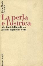 19638 - Santoro, C.M. - Perla e l'ostrica. Alle fonti della politica globale degli Stati Uniti (La)
