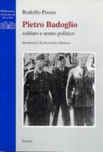 19669 - Prosio, R. - Pietro Badoglio. Soldato uomo e politico