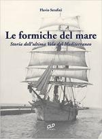 19690 - Serafini, F. - Formiche del mare. Storia dell'ultima Vela del Mediterraneo (Le)