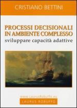19857 - Bettini, C. - Processi decisionali in ambiente complesso. Sviluppare capacita' adattive