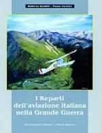 19939 - Gentilli-Varriale, R.-P. - Reparti dell'Aviazione italiana nella Grande Guerra (I)