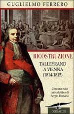 19992 - Ferrero, G. - Ricostruzione. Talleyrand a Vienna (1814-1815)