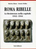 20039 - Musu-Polito, M.-E. - Roma Ribelle. La resistenza nella capitale 1943-1944