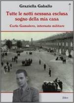 20126 - Gaballo, G. - Tutte le notti nessuna esclusa sogno della mia casa. Carlo Gamalero, internato militare