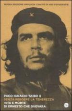 20261 - TaiboII, P.I. - Senza perdere la tenerezza. Vita e morte di Ernesto Che Guevara