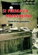 20291 - Gatta, B. - Si firmava Mussolini. Storia di un giornalista