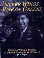 20307 - Maguire, J.A. - Silver Wings, pinks and greens: Uniforms, wings and insigna of USAAF Airmen in WWII