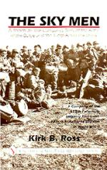 20322 - Ross, K. - Sky Men. A Parachute Rifle Company's Story in the battle of the Bulge and the jump acroos the Rhine (The)