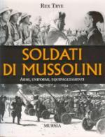 20348 - Trye, R. - Soldati di Mussolini. Armi, uniformi, equipaggiamenti