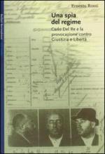 20446 - Rossi, E. - Spia del regime. Carlo Del Re e la provocazione contro Giustizia e Liberta' (Una)