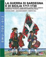 20489 - Cristini, L.S. - Guerra di Sardegna e di Sicilia 1717-1720. Gli eserciti contrapposti: Savoia, Spagna e Austria: Parte I L'Esercito Sabaudo nel 1718-1720 e la Guerra per la difesa della Sicilia