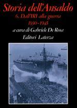 20597 - De Rosa, G. - Storia dell'Ansaldo Vol 6: Dall'IRI alla guerra 1930-1945