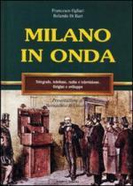 20668 - Ogliari-Di Bari, F.-R. - Milano in onda. Telegrafo, telefono, radio e televisione. Origini e sviluppo