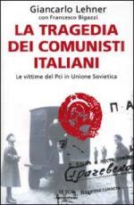 20921 - Lehner, G. - Tragedia dei comunisti italiani (La)