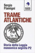 20929 - Flamigni, S. - Trame Atlantiche. Storia della Loggia massonica segreta P2