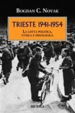 20949 - Novak, B. - Trieste 1941-54. La lotta politica, etnica e ideologica