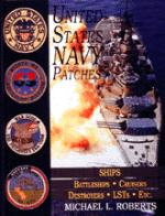 21169 - Roberts, M.L. - United States Navy Patches Vol 5: Battleships/Cruisers/Destroyers/LSTs/Etc.