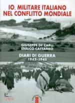 21248 - De Carli, E. - Io, militare italiano nel conflitto mondiale. Diari di guerra 1943-1945