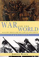 21380 - Black, J. - War and the world. Military power and the fate of continents 1450-2000