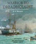 21432 - Brown, D.K. - Warrior to Dreadnought. Warship development 1860-1905