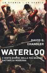 21451 - Chandler, D. - Waterloo. I cento giorni della piu' grande battaglia moderna
