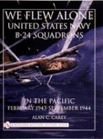 21454 - Carey, A. - We flew alone. US Navy B-24 Squadrons in the Pacific, February 1943 to September 1944