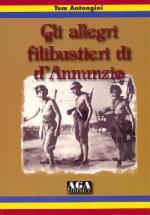 21547 - Antogini, T. - Allegri filibustieri di D'Annunzio (Gli)