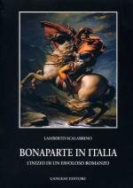 21706 - Scalabrino, L. - Bonaparte in Italia. L'inizio di un favoloso romanzo