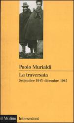 21917 - Murialdi, P. - Traversata. Settembre 1943-dicembre 1945 (La)